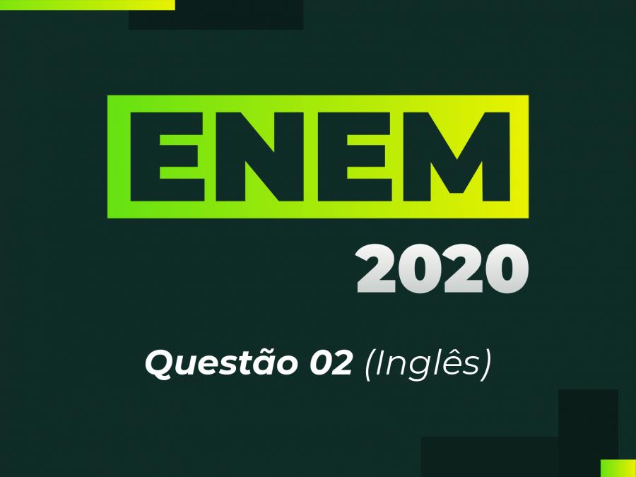 ENEM 2020 - Questão 02 (Inglês)
